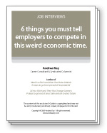 6 things you must tell employers to compete in this weird economic time.