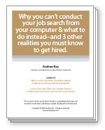 Why you can't conduct your job search from your computer & what to do instead-and 3 other realities you must know to get hired.